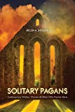 Solitary Pagans: Contemporary Witches, Wiccans, and Others Who Practice Alone