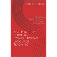 A step-by-step guide to Communicative Language Teaching: Bringing reading to life in the MFL classroom (English Edition)