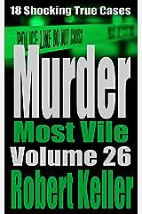 Murder Most Vile Volume 26: 18 Shocking True Crime Murder Cases Kindle Edition