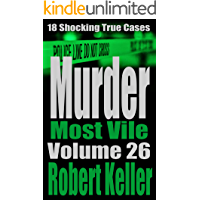 Murder Most Vile Volume 26: 18 Shocking True Crime Murder Cases