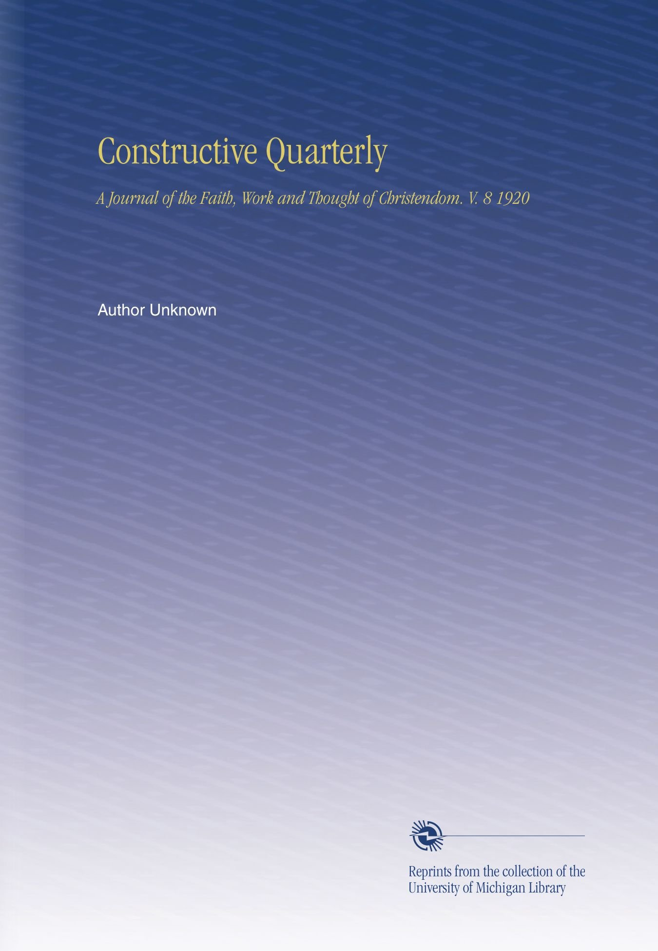Download Constructive Quarterly: A Journal of the Faith, Work and Thought of Christendom. V. 8 1920 pdf
