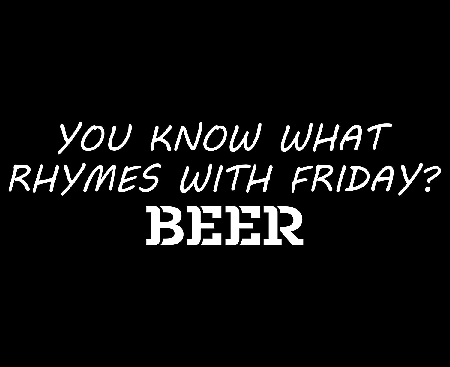 Amazon.com: You Know What Rhymes With Friday? BEER - 8 3/4\