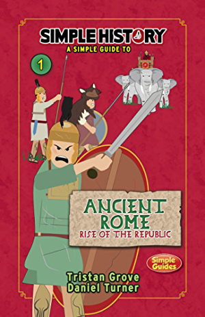 Simple History: Ancient Rome; Rise of the Republic