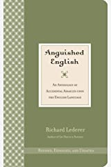 Anguished English: An Anthology of Accidental Assaults Upon the English Language Kindle Edition