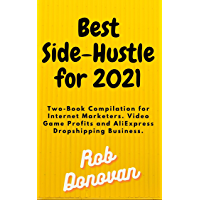 Best- Side-Hustle for 2021: Two-Book Compilation for Internet Marketers. Video Game Profits and AliExpress Dropshipping…