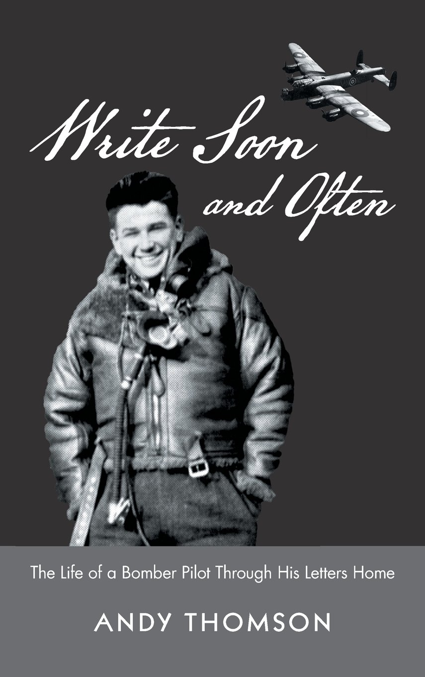 Write Soon and Often: The Life of a Bomber Pilot Through His Letters Home PDF
