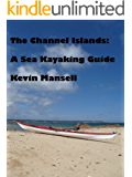 The Channel Islands: A Sea Kayaking Guide (English Edition)
