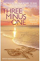 Three Minus One: Stories of Parents' Love and Loss Paperback