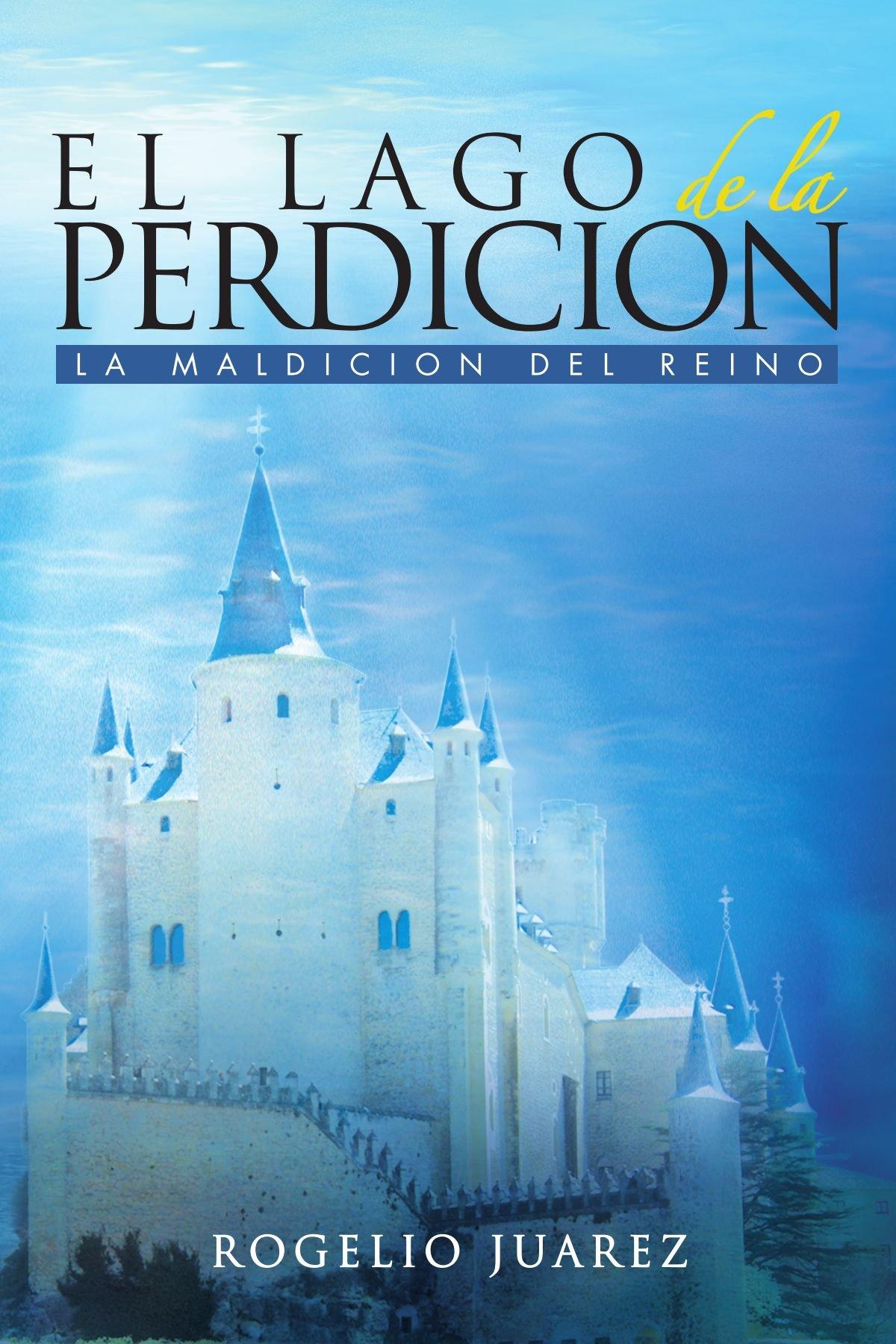 El Lago De La Perdicion: La Maldicion Del Reino (Spanish Edition): Rogelio  Juarez: 9781463301316: Amazon.com: Books