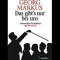 Das gibt's nur bei uns: Erstaunliche Geschichten aus Österreich (German Edition)
