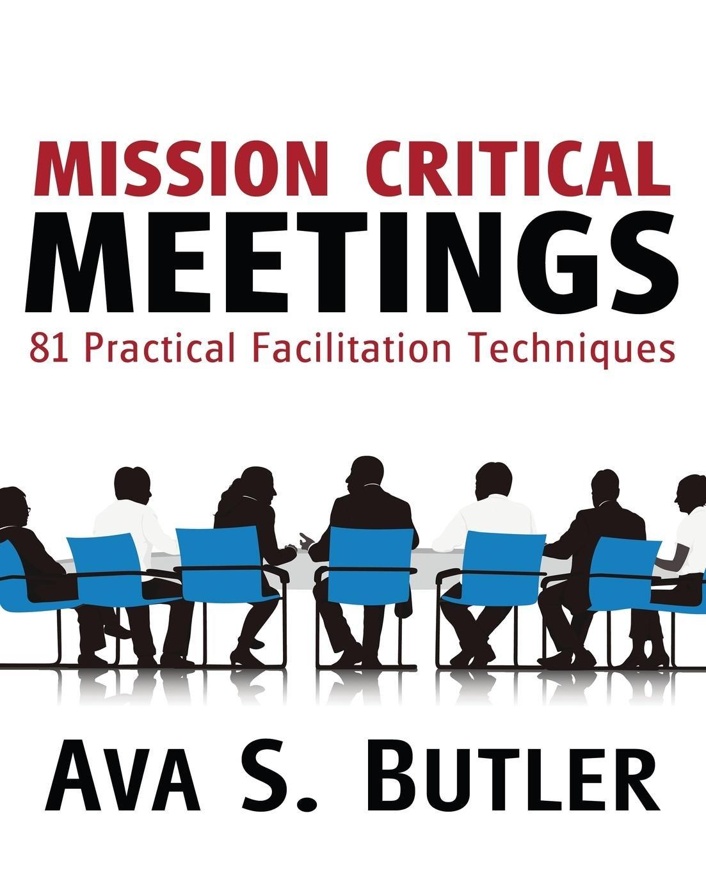 Mission Critical Meetings: 81 Practical Facilitation Techniques pdf epub