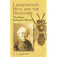 Langstroth's Hive and the Honey-Bee: The Classic Beekeeper's Manual