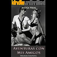 Aventuras con mis Amigos (Trilogia de Relatos Eroticos Romanticos)