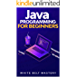 Java Programming for beginners: Learn Java Development in this illustrated step by step Coding Guide