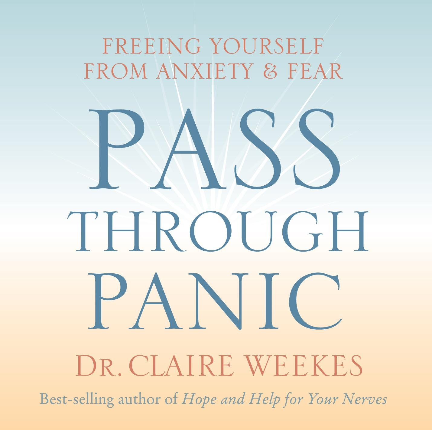 Pass Through Panic: Freeing Yourself from Anxiety and Fear: Claire Weekes:  8601404300448: Amazon.com: Books