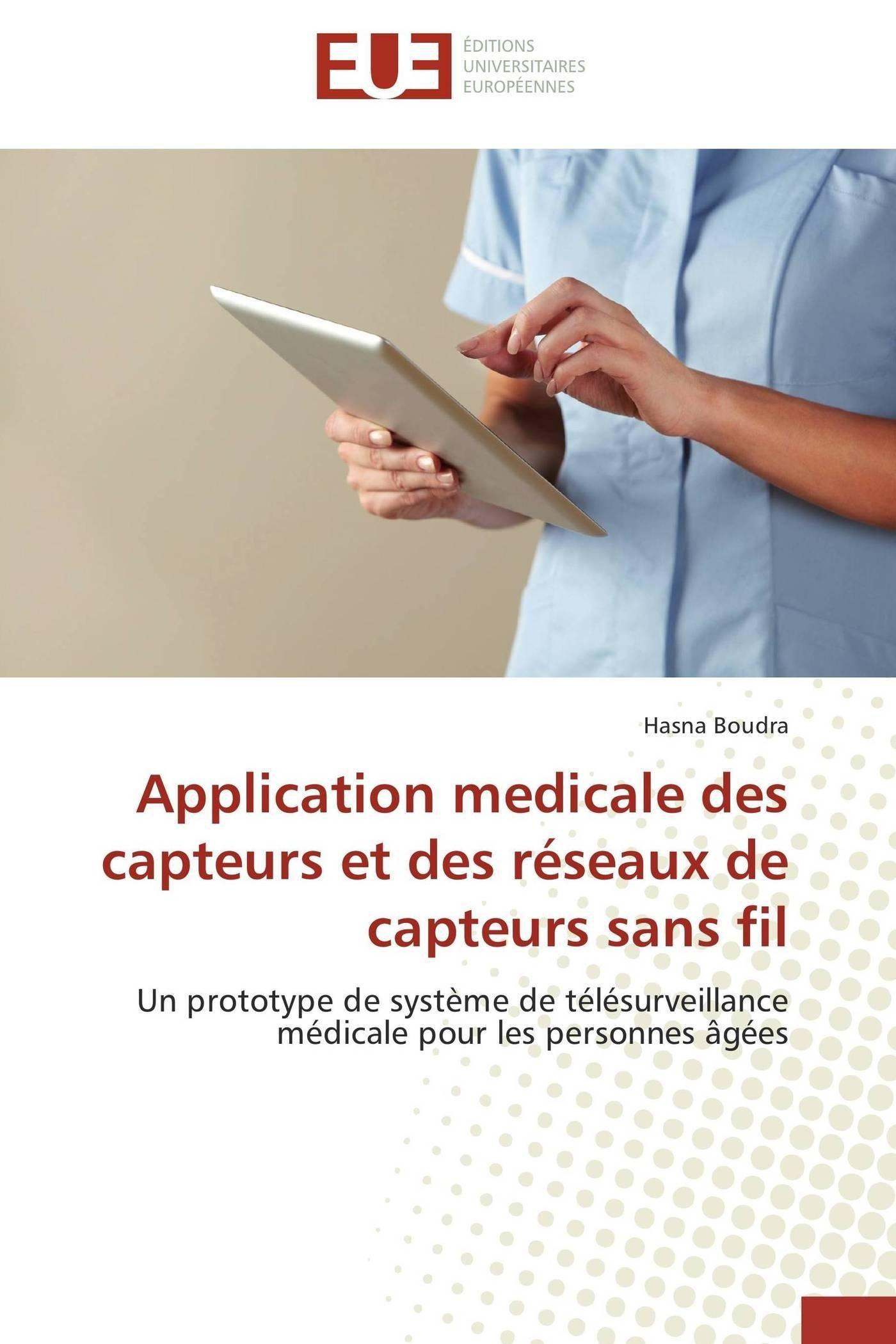 Application medicale des capteurs et des réseaux de capteurs sans fil: Un prototype de système de télésurveillance médicale pour les personnes âgées (Omn.Univ.Europ.) (French Edition) PDF
