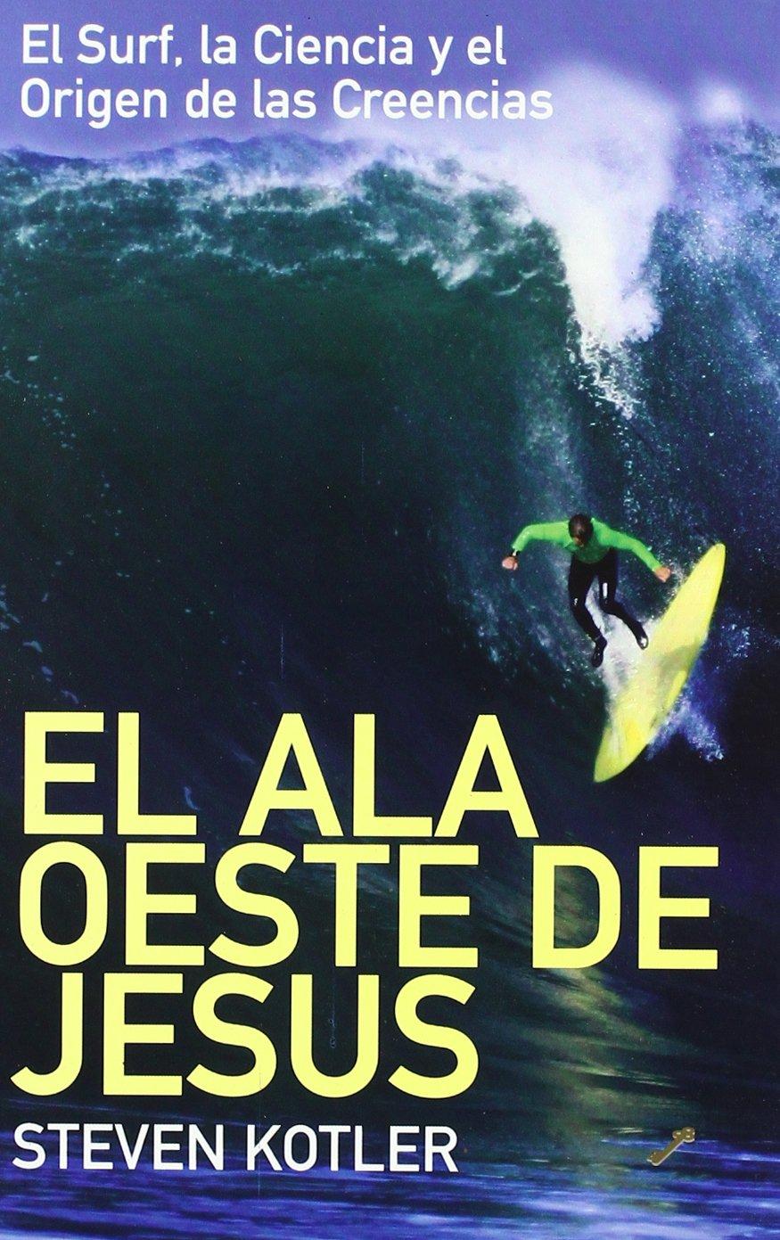 Ala oeste de Jesús, el: Amazon.es: Steven Kotler, Fernando Mora Zahonero: Libros