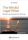 The Mindful Legal Writer: Mastering Persuasive Writing (Aspen Coursebook Series)