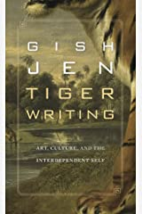 Tiger Writing:  Art, Culture, and the Interdependent Self Kindle Edition