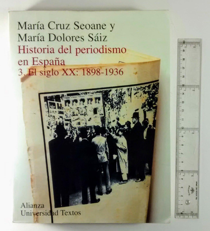 Historia del periodismo en España 3. el siglo XX: 1898-1936 ...