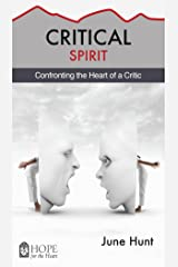 Critical Spirit: Confronting the Heart of a Critic (Hope for the Heart) Kindle Edition
