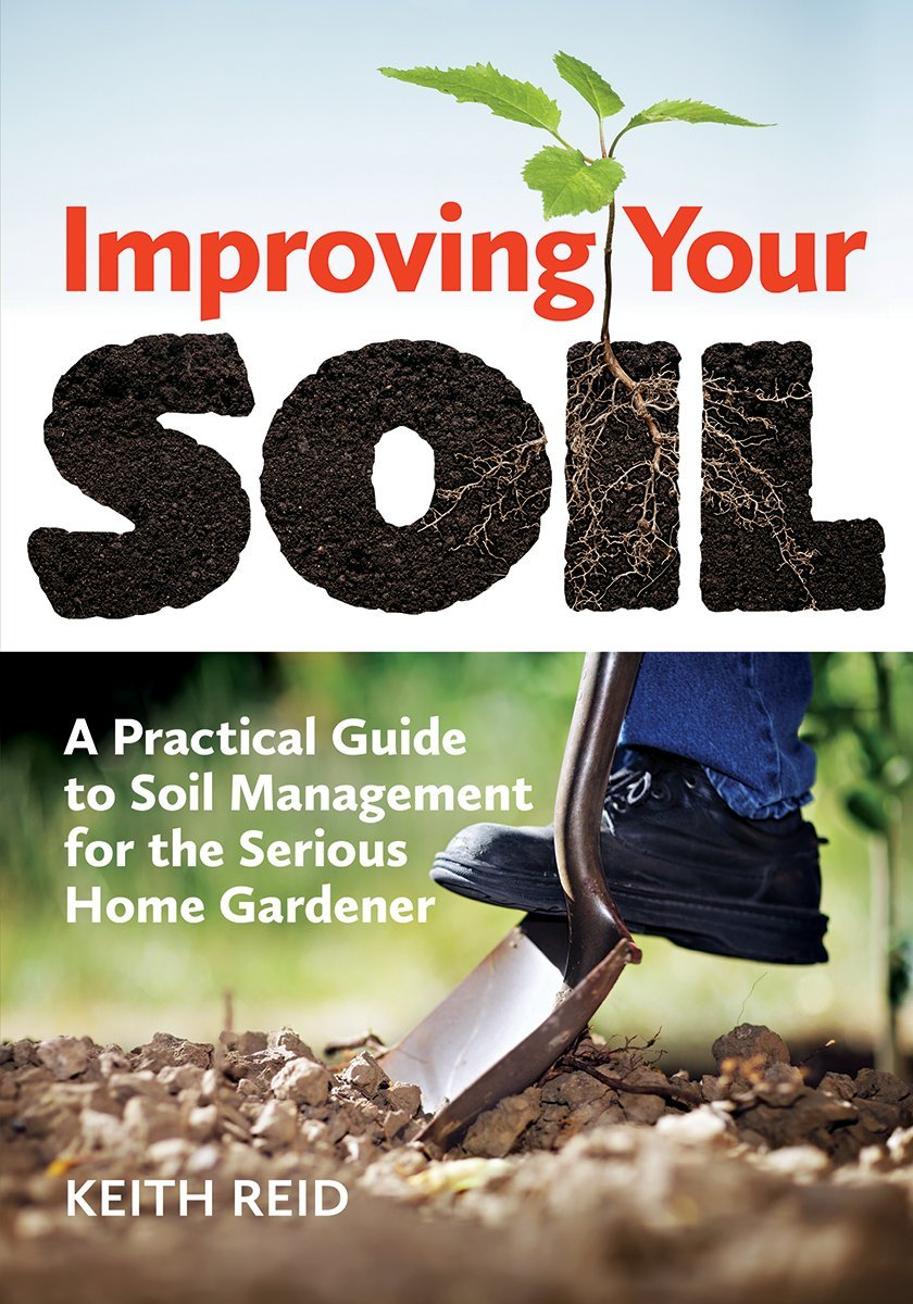 Improving Your Soil: A Practical Guide to Soil Management for the Serious Home Gardener