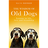 The Wisdom of Old Dogs: Lessons in life, love and friendship (English Edition)
