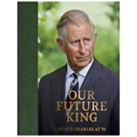 Prince Charles at 70: Our Future King