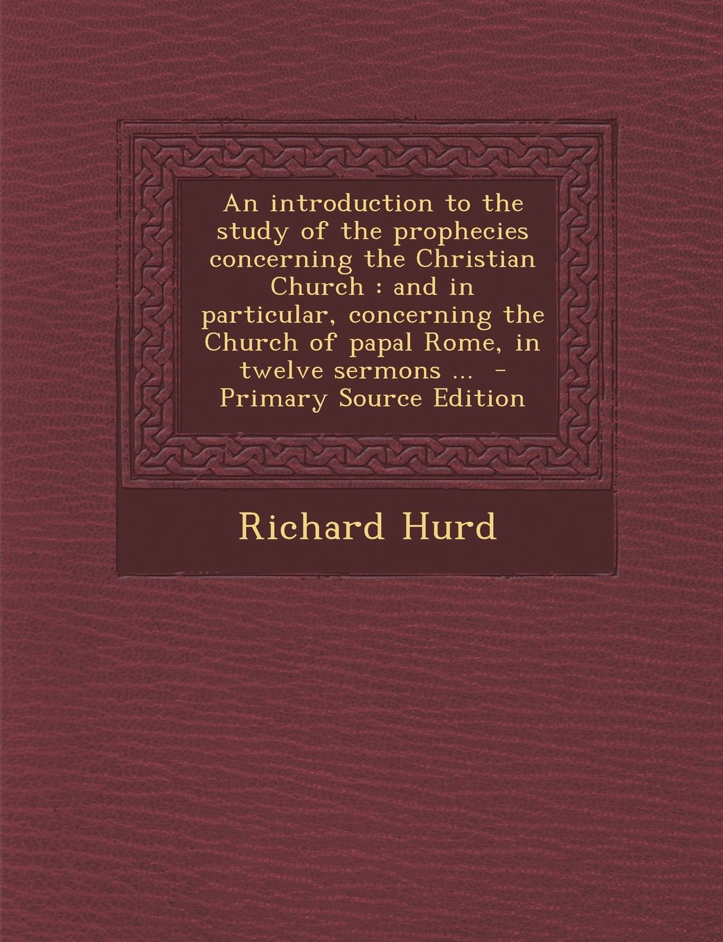 An  Introduction to the Study of the Prophecies Concerning the Christian Church: And in Particular, Concerning the Church of Papal Rome, in Twelve Ser pdf epub