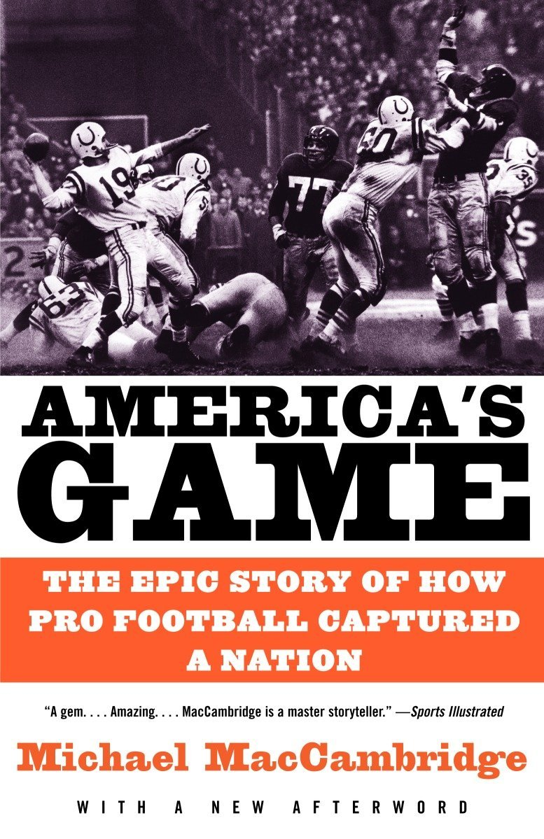 Americas Game The Epic Story Of How Pro Football Captured