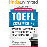 TOEFL ESSAY WRITING: TYPICAL MISTAKES IN STRUCTURE AND DEVELOPMENT: practical exercises with answers ; tips, illustrative examples, comments (essay writing for  EFL exams)