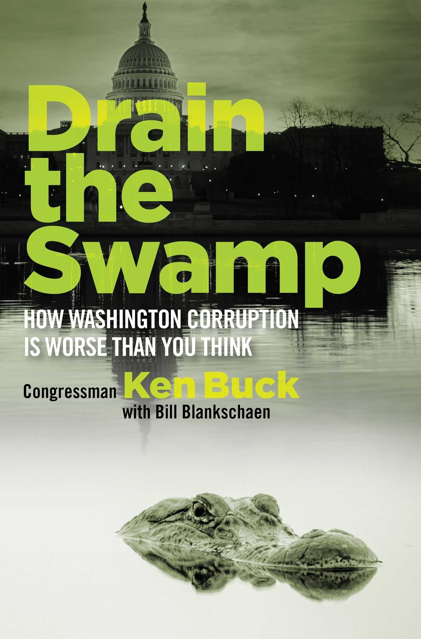 Drain The Swamp How Washington Corruption Is Worse Than You Think Buck Ken 9781621576389 Amazon Com Books