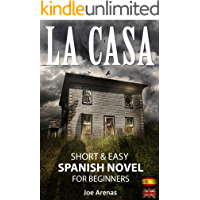 La Casa: Short and Easy Spanish Novel for Beginners (Bilingual Parallel Text: Spanish - English): Learn Spanish by Reading a Story of Suspense and Horror (Spanish Novels Book 2)