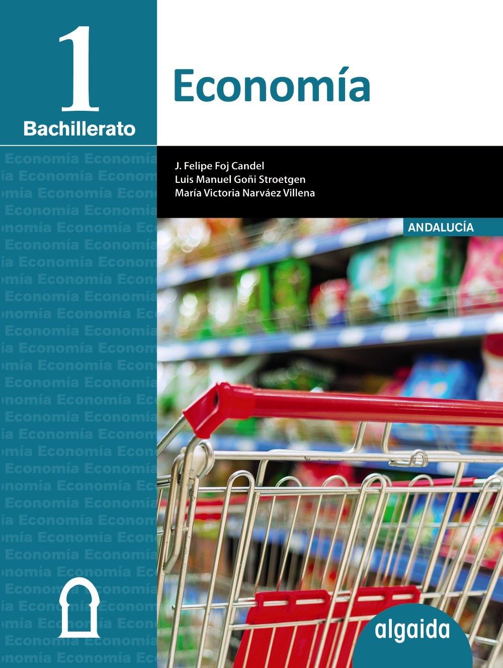 Economía 1º Bachillerato - 9788490673652: Amazon.es: Foj Candel, José Felipe, Goñi Stroetgen, Luis Manuel, Narváez Villena, Mª Victoria: Libros