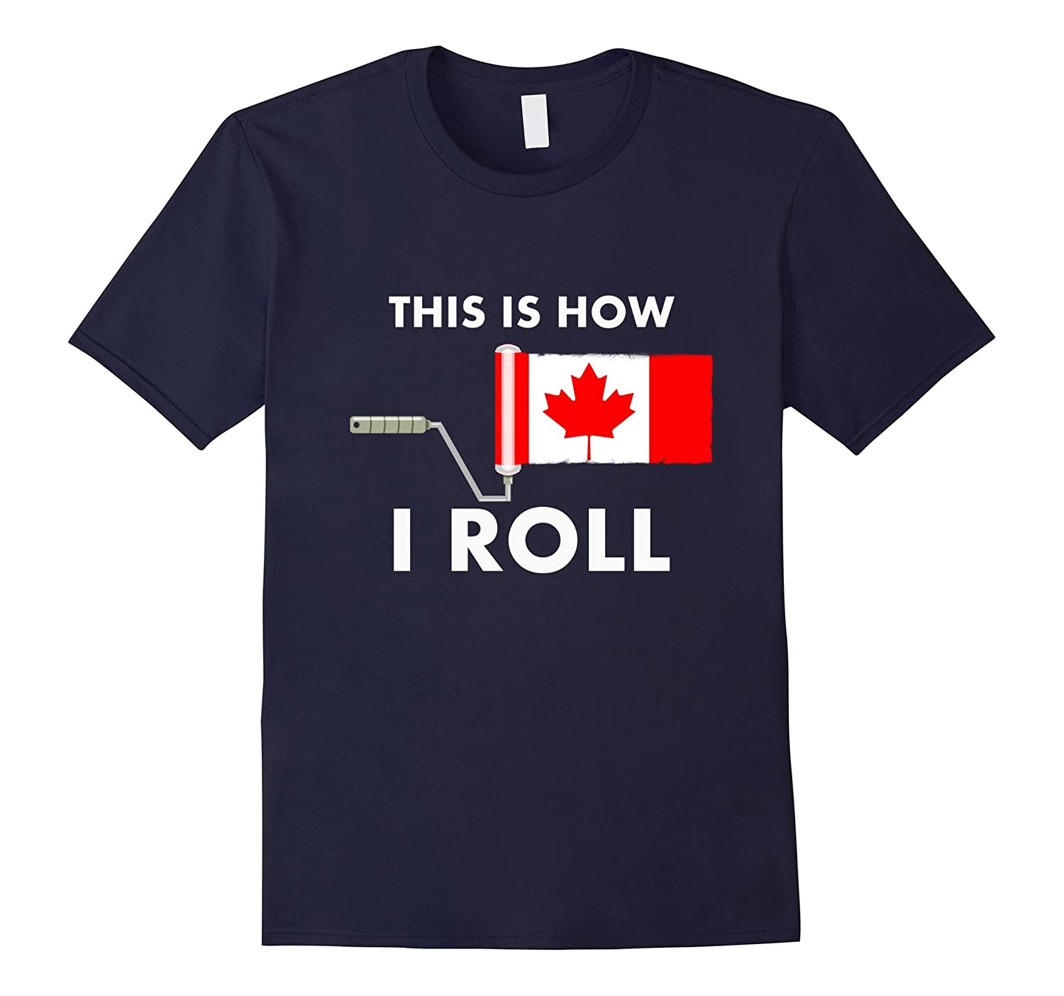 Canada Flag Paint Roller Painter This is how I roll T-shirt-TD
