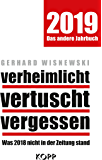 verheimlicht - vertuscht - vergessen 2019: Was 2018 nicht in der Zeitung stand (German Edition)