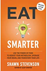 Eat Smarter: Use the Power of Food to Reboot Your Metabolism, Upgrade Your Brain, and Transform Your Life Kindle Edition