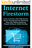Internet Firestorm: Learn to Create a New Side-Income Source Through Internet Marketing Ideas Like Affiliate Marketng, Shopify Selling & AirBnb Renting