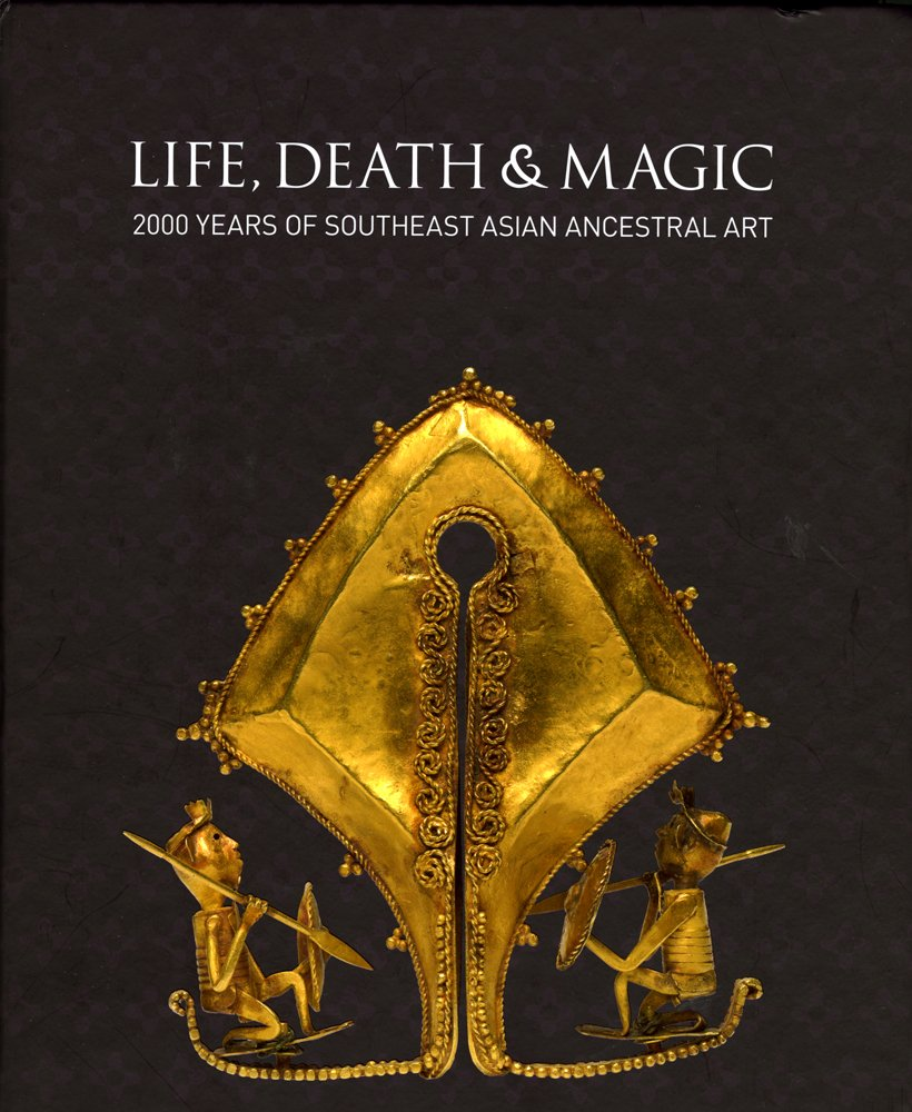 Life, Death and Magic: 2000 Years of Southeast Asian Ancestral Art ePub fb2 book
