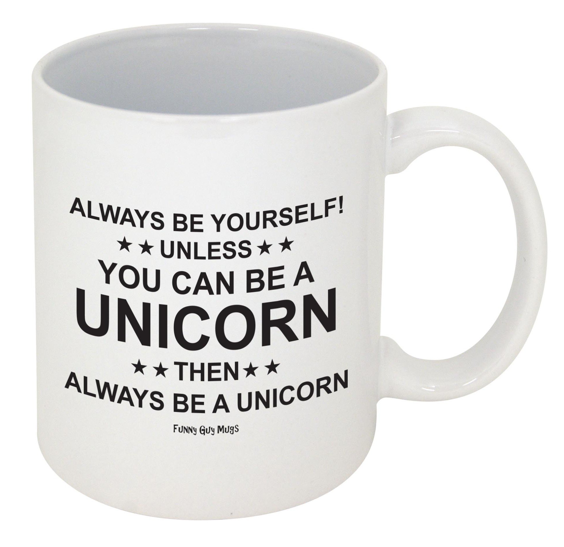 Funny Guy Mugs Always Be Yourself Unless You Can Be A Unicorn Ceramic Coffee .. 6