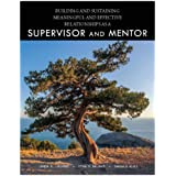 Building and Sustaining Meaningful and Effective Relationships as a Supervisor and Mentor