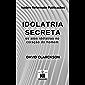 Idolatria Secreta: os atos idólatras no coração do homem