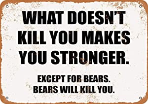 SRongmao 8 x 12 Tin Metal Sign - Vintage Look What Doesn't Kill You Makes You Stronger. Except for Bears. Bears Will Kill You. Bar Cafe Home Wall Art Deco