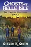 Ghosts of Belle Isle (The Virginia Mysteries) (Volume 3)