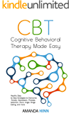 CBT Cognitive Behavioral Therapy Made Easy: Healthy Step by Step Strategies to Overcome Anxiety, Depression, Phobias, Addiction, Panic, Anger, Binge Eating, and more