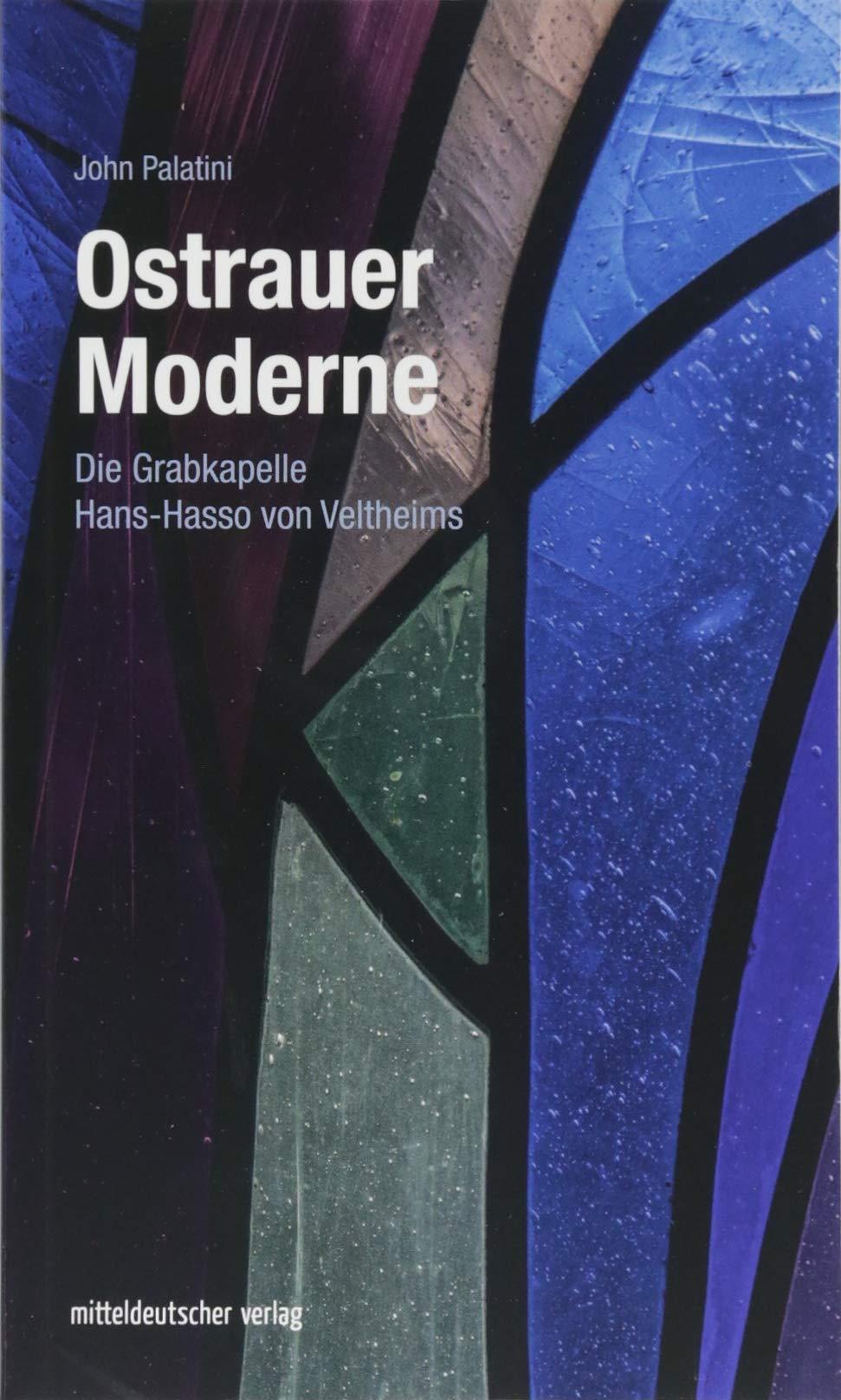 Ostrauer Moderne: Die Grabkapelle Hans-Hasso von Veltheims (Ostrauer Schriften, Band 3)
