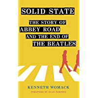 """Solid State: The Story of """"""""Abbey Road"""""""" and the End of the Beatles"""