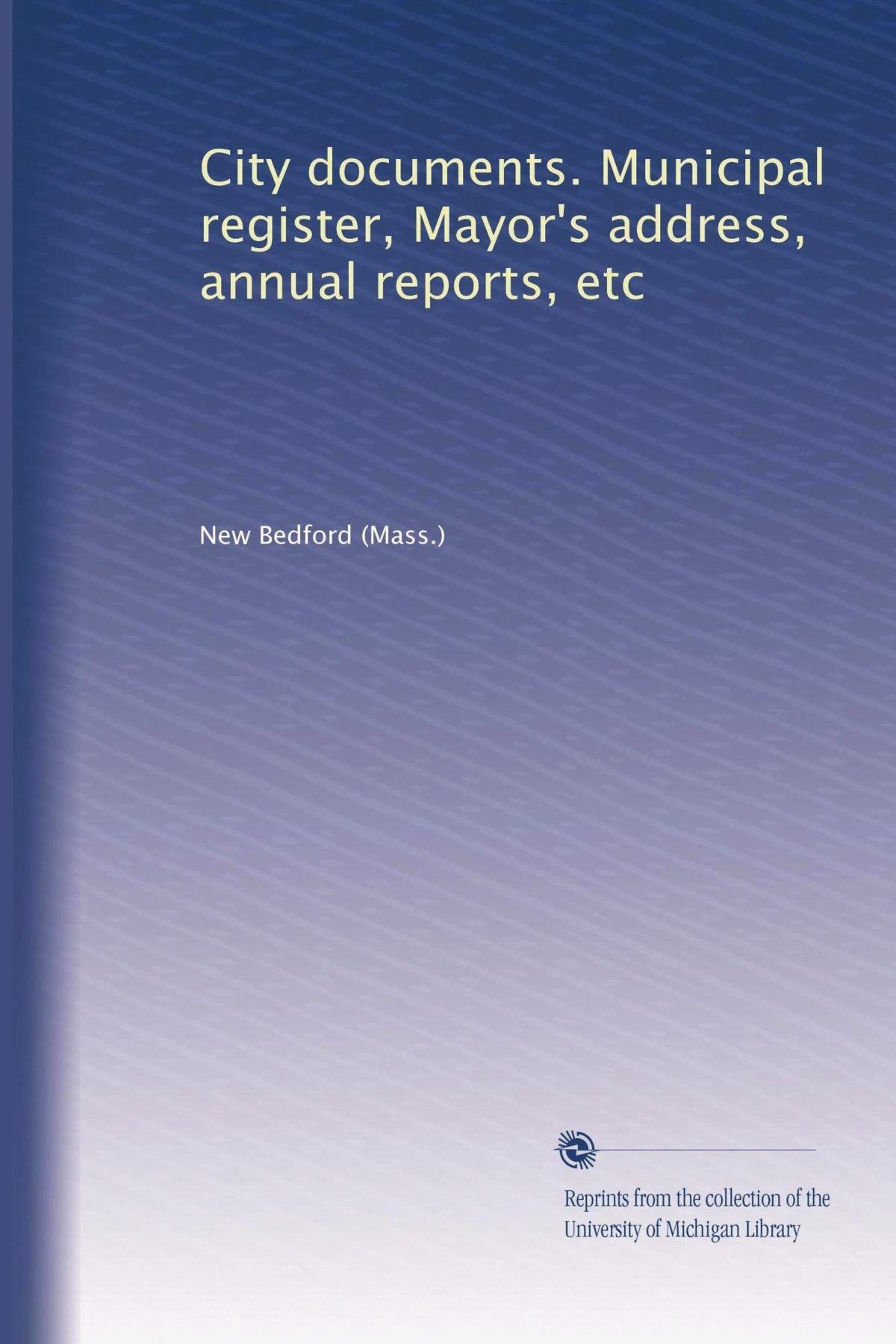 Read Online City documents. Municipal register, Mayor's address, annual reports, etc (Volume 8) PDF