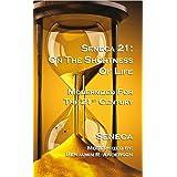 Seneca 21: On the Shortness of Life: Modernized for the 21st Century