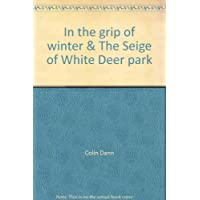 In the grip of winter & The Seige of White Deer park